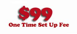 $99 One Time Set Up Fee!!